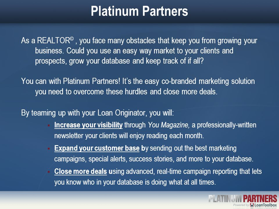 Platinum Partners As a REALTOR ©, you face many obstacles that keep you from growing your business. Could you use an easy way market to your clients a