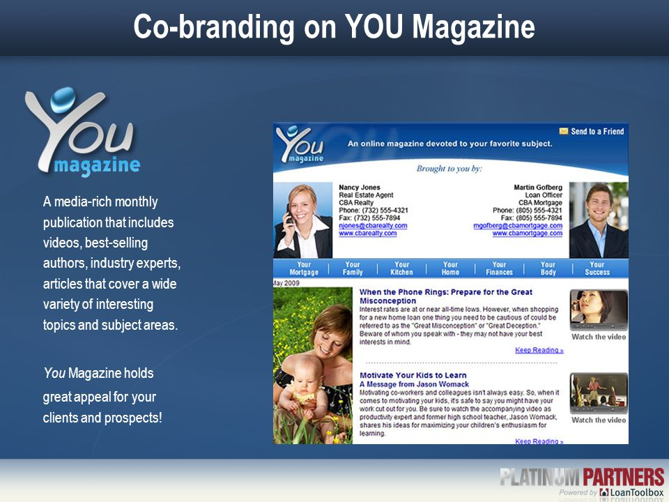 Co-branding on YOU Magazine A media-rich monthly publication that includes videos, best-selling authors, industry experts, articles that cover a wide variety of interesting topics and subject areas.