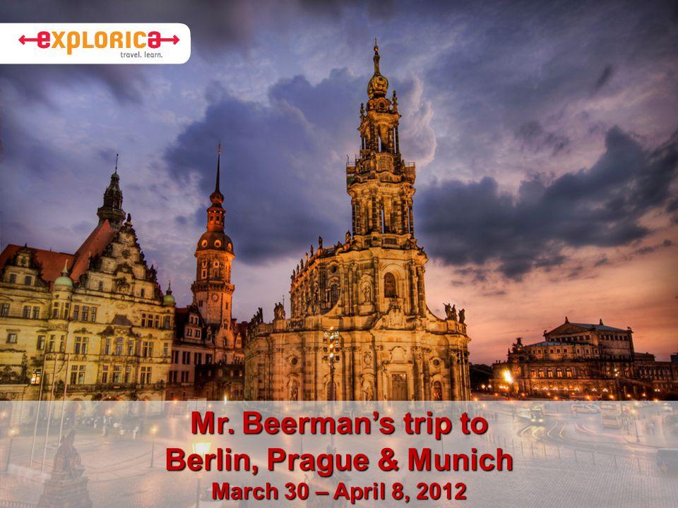 Mr. Beerman's trip to Berlin, Prague & Munich March 30 – April 8, 2012