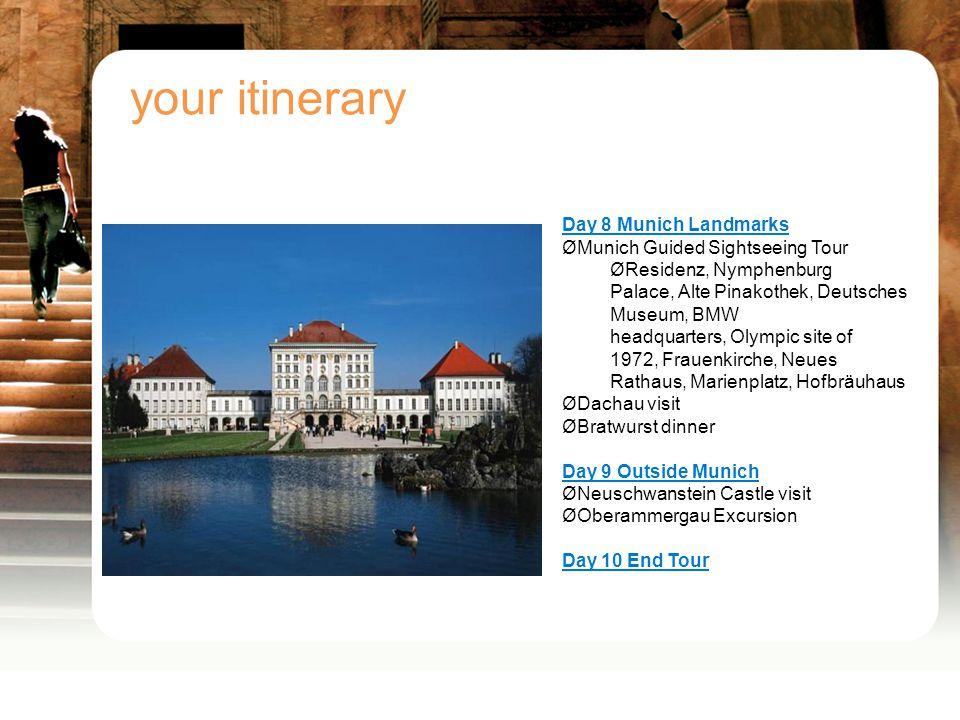 your itinerary Day 8 Munich Landmarks ØMunich Guided Sightseeing Tour ØResidenz, Nymphenburg Palace, Alte Pinakothek, Deutsches Museum, BMW headquarte