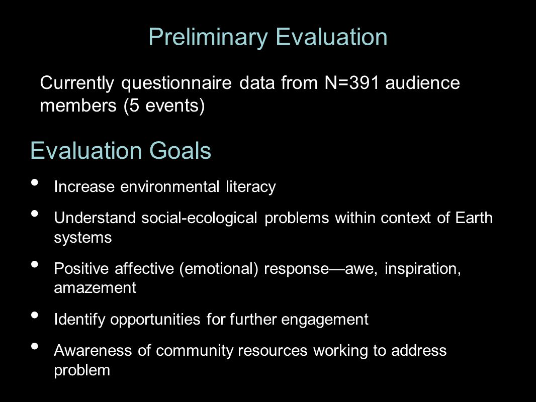 Preliminary Evaluation Evaluation Goals Increase environmental literacy Understand social-ecological problems within context of Earth systems Positive