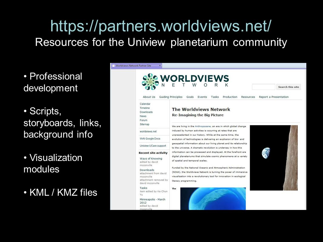 https://partners.worldviews.net/ Resources for the Uniview planetarium community Professional development Scripts, storyboards, links, background info Visualization modules KML / KMZ files