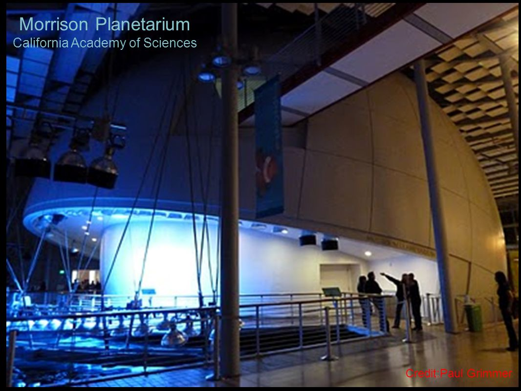 Morrison Planetarium California Academy of Sciences Credit:Paul Grimmer