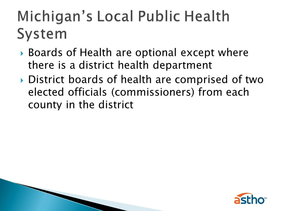  Boards of Health are optional except where there is a district health department  District boards of health are comprised of two elected officials (commissioners) from each county in the district