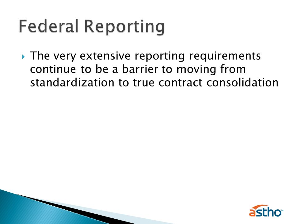  The very extensive reporting requirements continue to be a barrier to moving from standardization to true contract consolidation