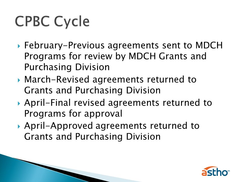  February-Previous agreements sent to MDCH Programs for review by MDCH Grants and Purchasing Division  March-Revised agreements returned to Grants and Purchasing Division  April-Final revised agreements returned to Programs for approval  April-Approved agreements returned to Grants and Purchasing Division