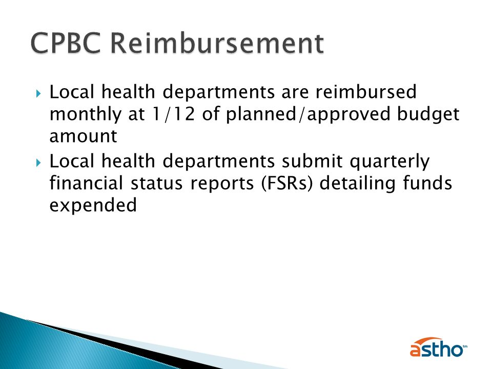 Local health departments are reimbursed monthly at 1/12 of planned/approved budget amount  Local health departments submit quarterly financial status reports (FSRs) detailing funds expended