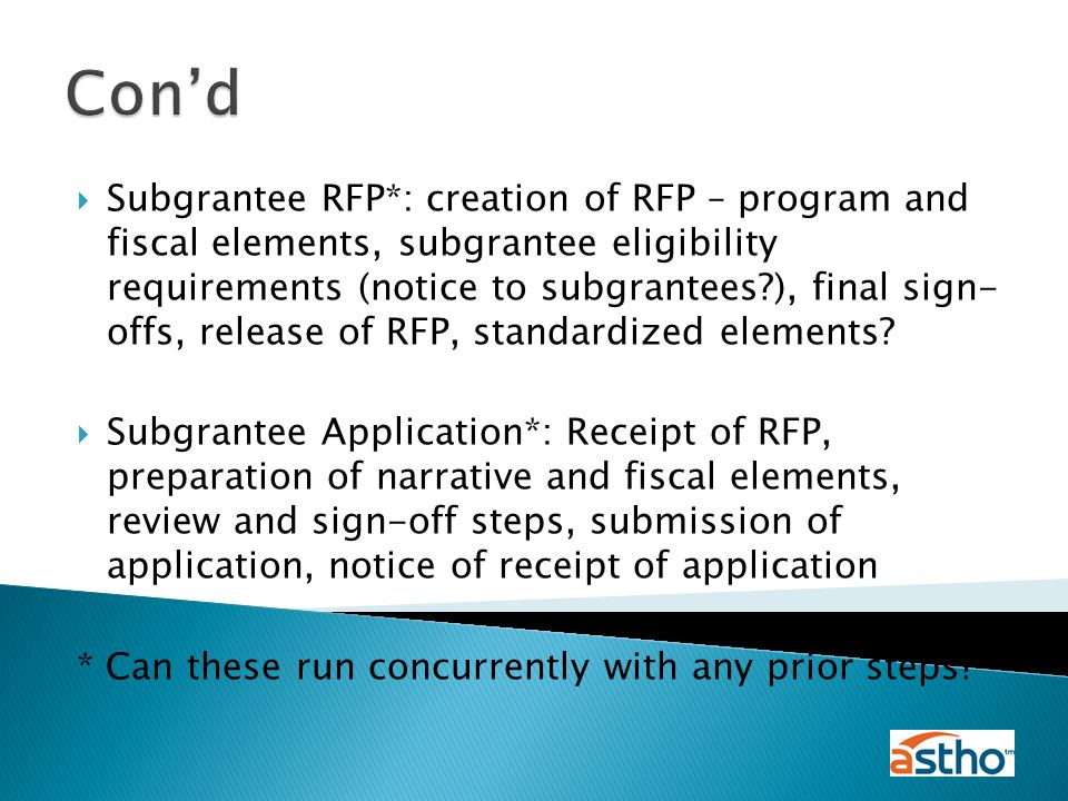  Subgrantee RFP*: creation of RFP – program and fiscal elements, subgrantee eligibility requirements (notice to subgrantees ), final sign- offs, release of RFP, standardized elements.