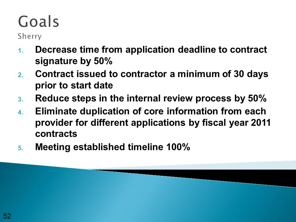 Goals Sherry 1. Decrease time from application deadline to contract signature by 50% 2.