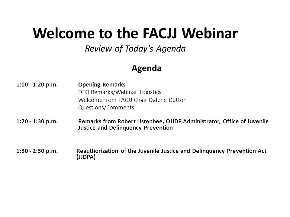 Welcome to the FACJJ Webinar Review of Today's Agenda Agenda 1:00 - 1:20 p.m.