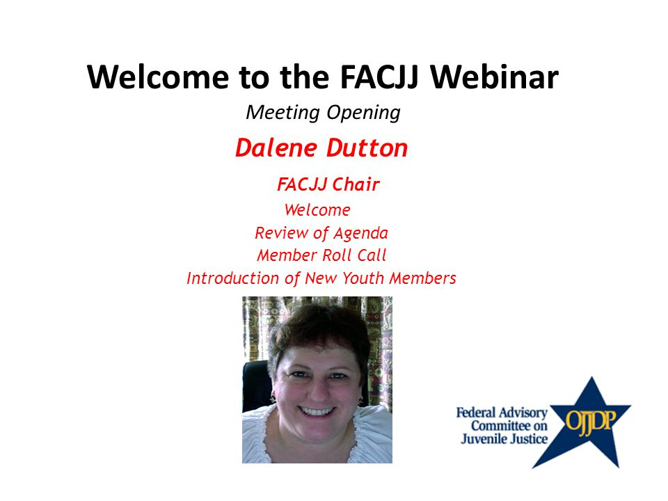 Greetings and Remarks Welcome to the FACJJ Webinar FACJJ Chair Dalene Dutton
