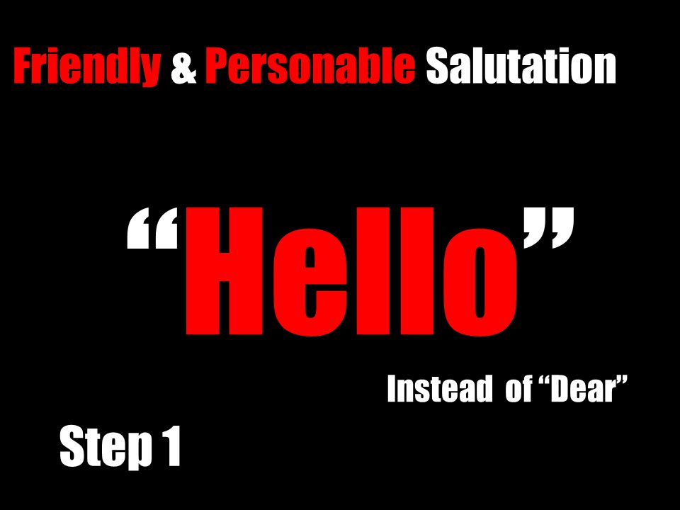 """Hello"" Instead of ""Dear"" Instead of ""Dear"" Friendly & Personable Salutation Friendly & Personable Salutation Step 1"