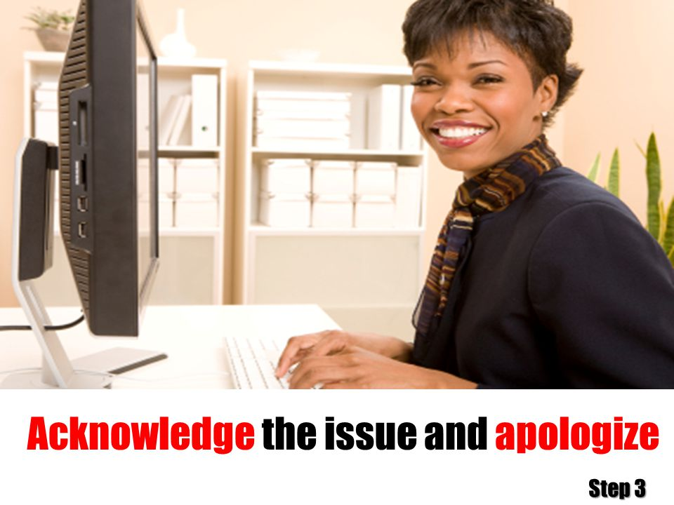 Acknowledge the issue and apologize Step 3