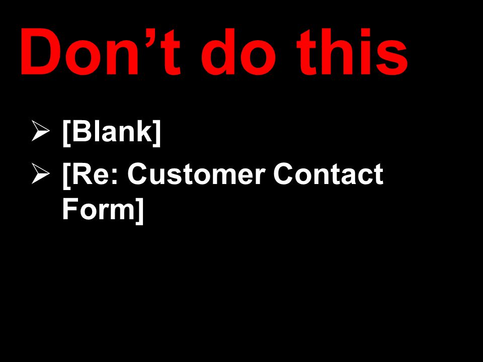 Don't do this  [Blank]  [Re: Customer Contact Form]