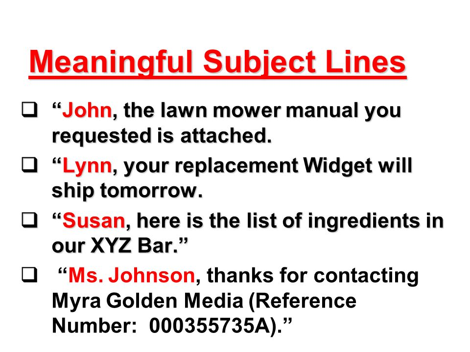 Meaningful Subject Lines  John, the lawn mower manual you requested is attached.
