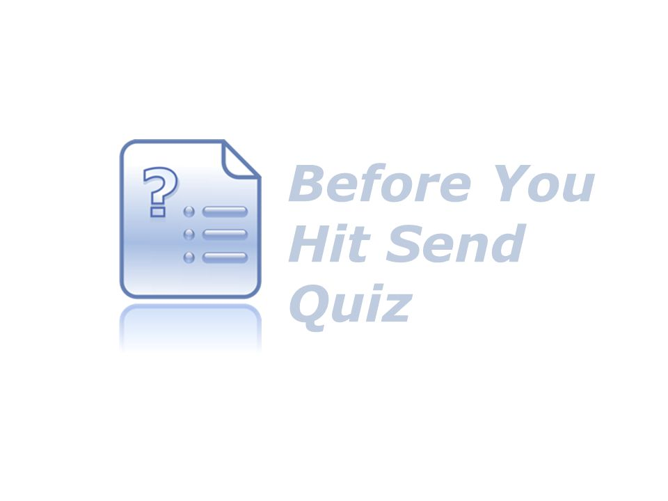 Summary Courteous, friendly, helpful tone Use pronouns to be more personable Connect with expressions (like JCP & QVC) Keep sentences short Make subject lines a sentence Open with Hello or Hi Before You Hit Send Quiz