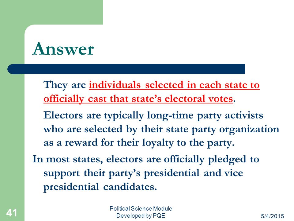 5/4/2015 Political Science Module Developed by PQE 40 Review Question Who are electors?