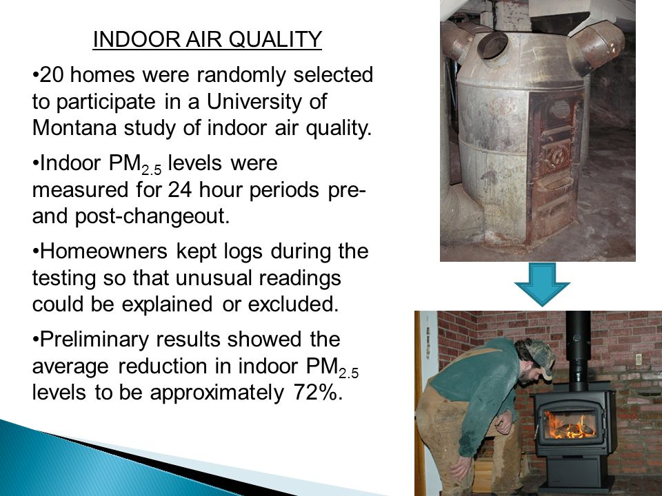INDOOR AIR QUALITY 20 homes were randomly selected to participate in a University of Montana study of indoor air quality.