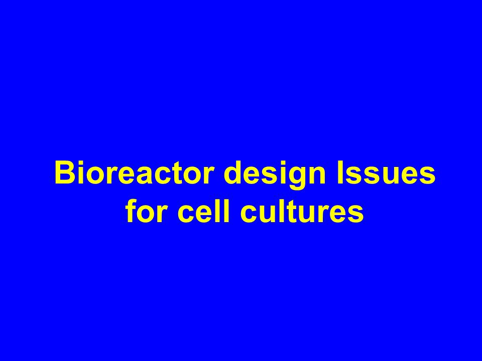 Bioreactor design Issues for cell cultures