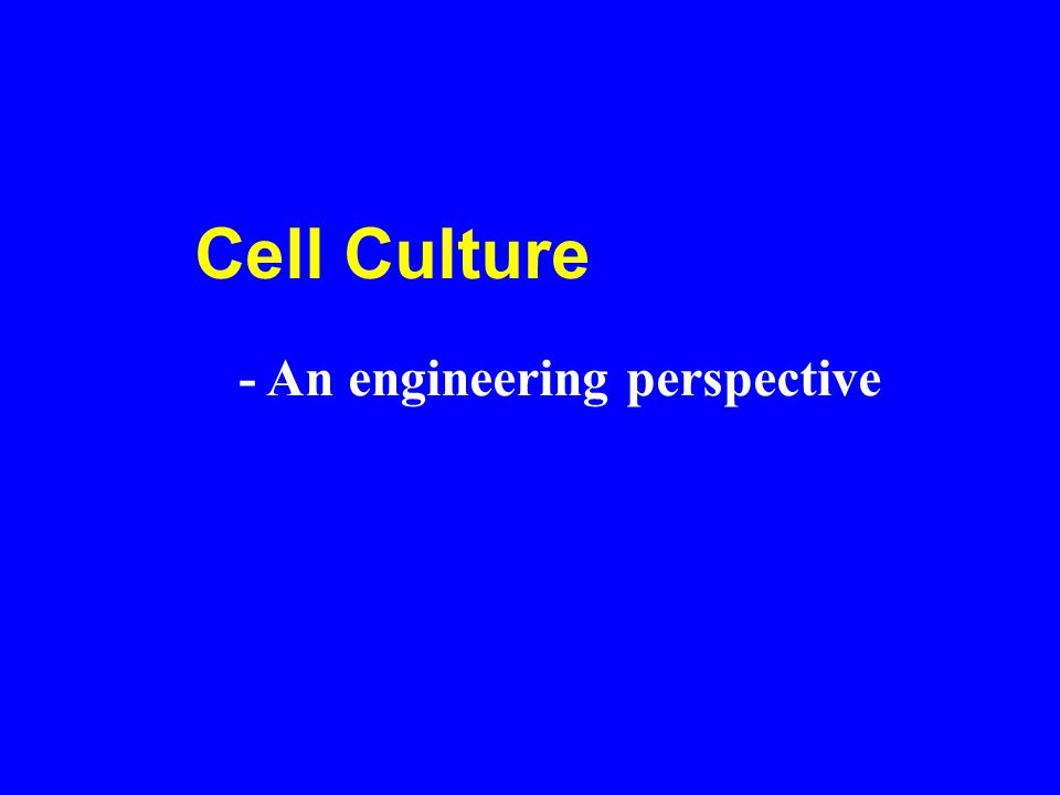 Cell Culture - An engineering perspective