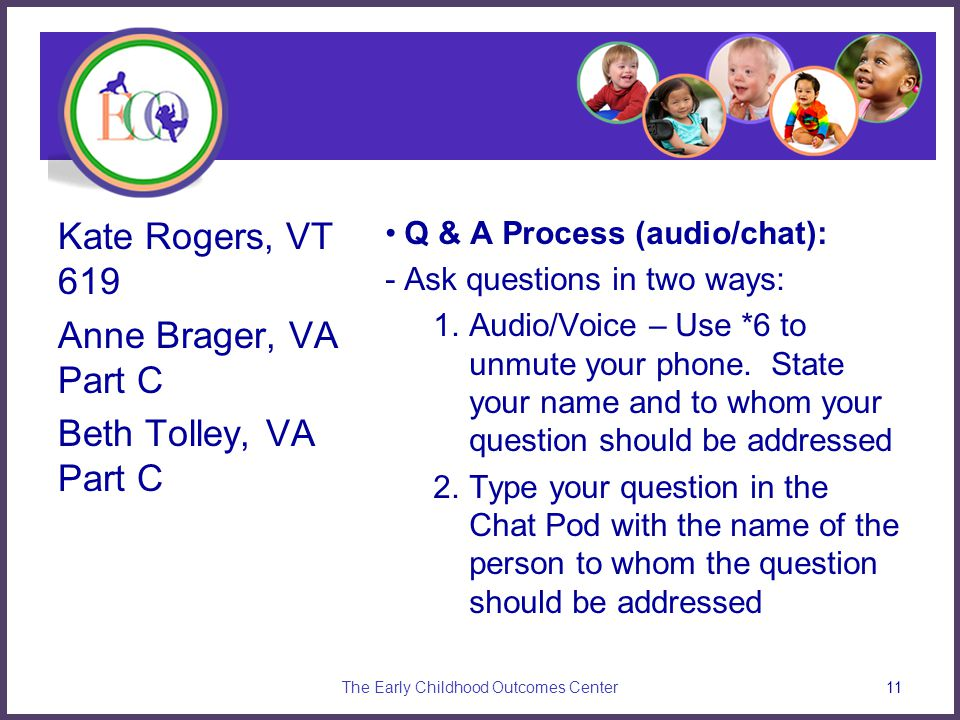 Q & A Process (audio/chat): -Ask questions in two ways: 1.Audio/Voice – Use *6 to unmute your phone. State your name and to whom your question should