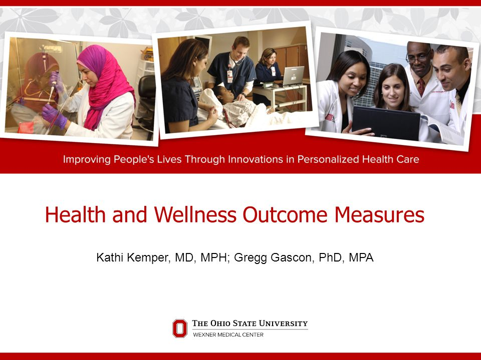 Health and Wellness Outcome Measures Kathi Kemper, MD, MPH; Gregg Gascon, PhD, MPA