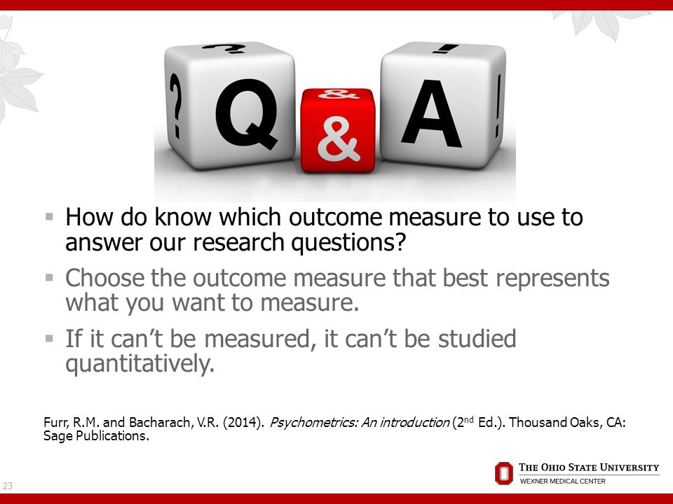  How do know which outcome measure to use to answer our research questions.