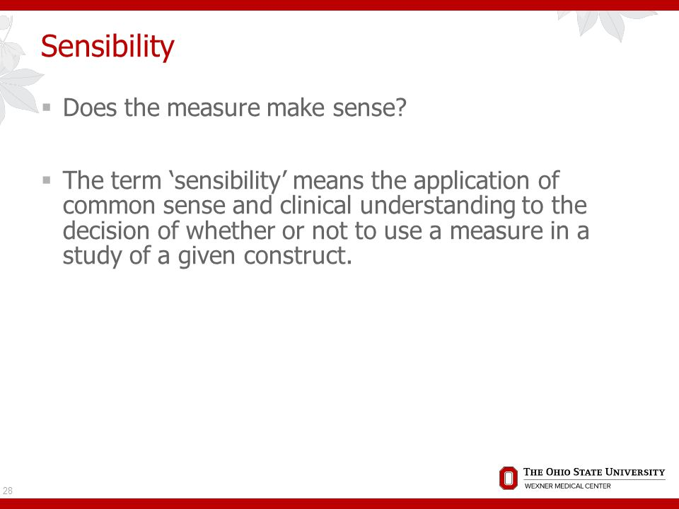 Sensibility  Does the measure make sense.