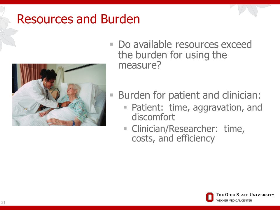 Resources and Burden  Do available resources exceed the burden for using the measure.