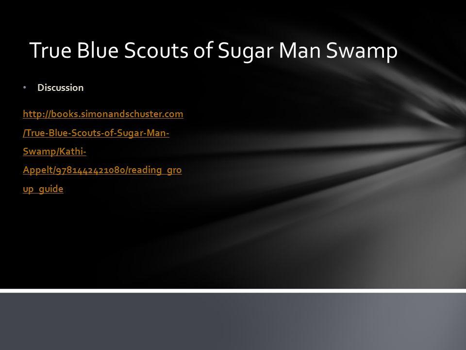 True Blue Scouts of Sugar Man Swamp Discussion http://books.simonandschuster.com /True-Blue-Scouts-of-Sugar-Man- Swamp/Kathi- Appelt/9781442421080/reading_gro up_guide