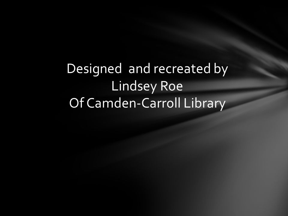 Designed and recreated by Lindsey Roe Of Camden-Carroll Library