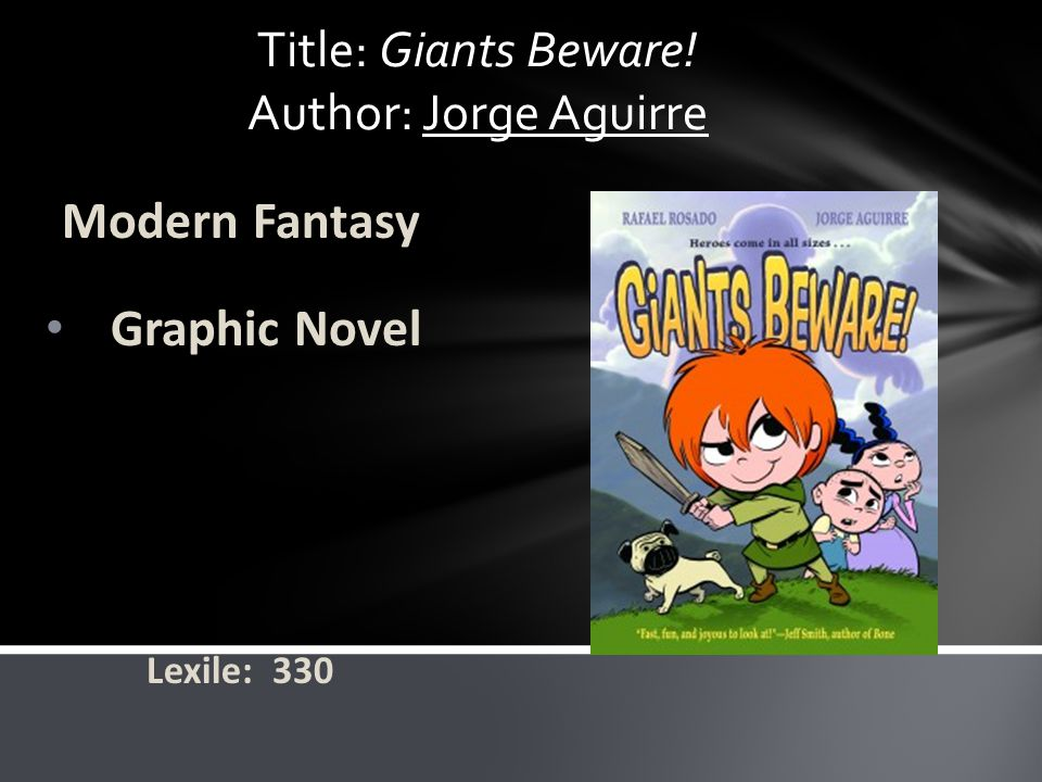 Title: Giants Beware! Author: Jorge Aguirre Modern Fantasy Graphic Novel Lexile: 330