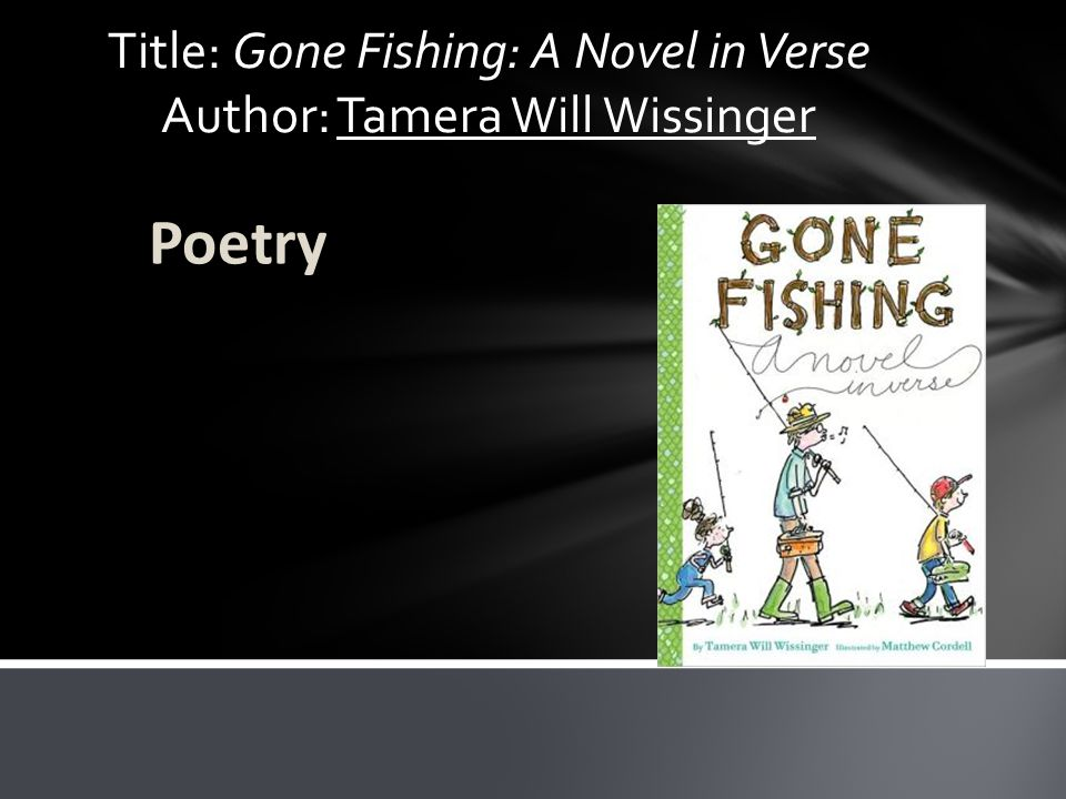 Title: Gone Fishing: A Novel in Verse Author: Tamera Will Wissinger Poetry