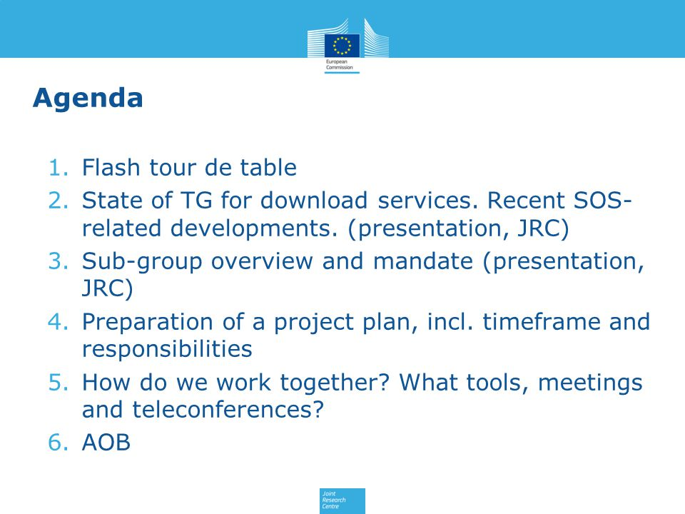 Agenda 1.Flash tour de table 2.State of TG for download services. Recent SOS- related developments. (presentation, JRC) 3.Sub-group overview and manda