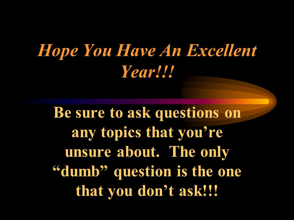 Hope You Have An Excellent Year!!. Be sure to ask questions on any topics that you're unsure about.