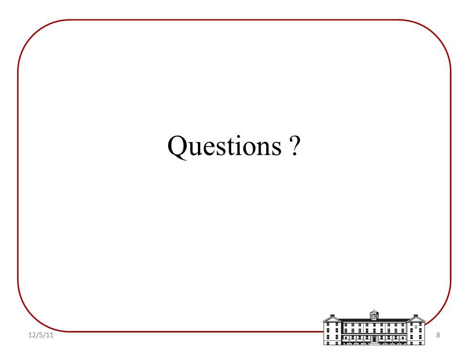 Questions ? 12/5/118 8