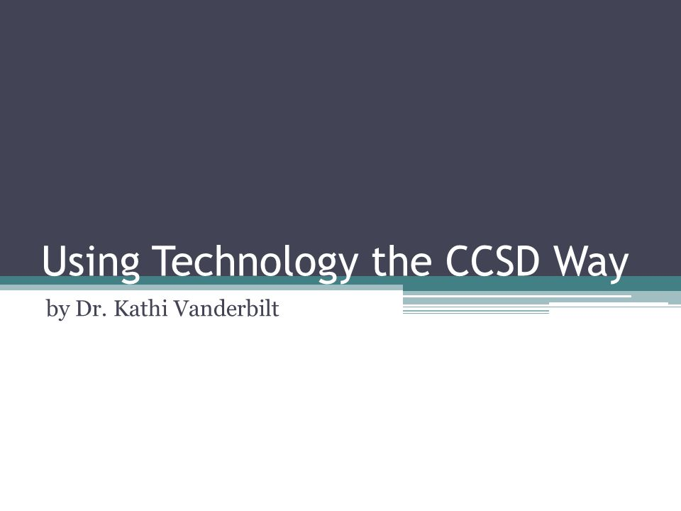 Using Technology the CCSD Way by Dr. Kathi Vanderbilt