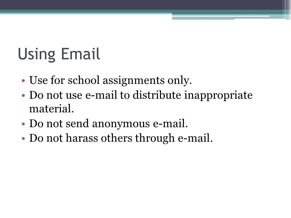 Using Email Use for school assignments only.