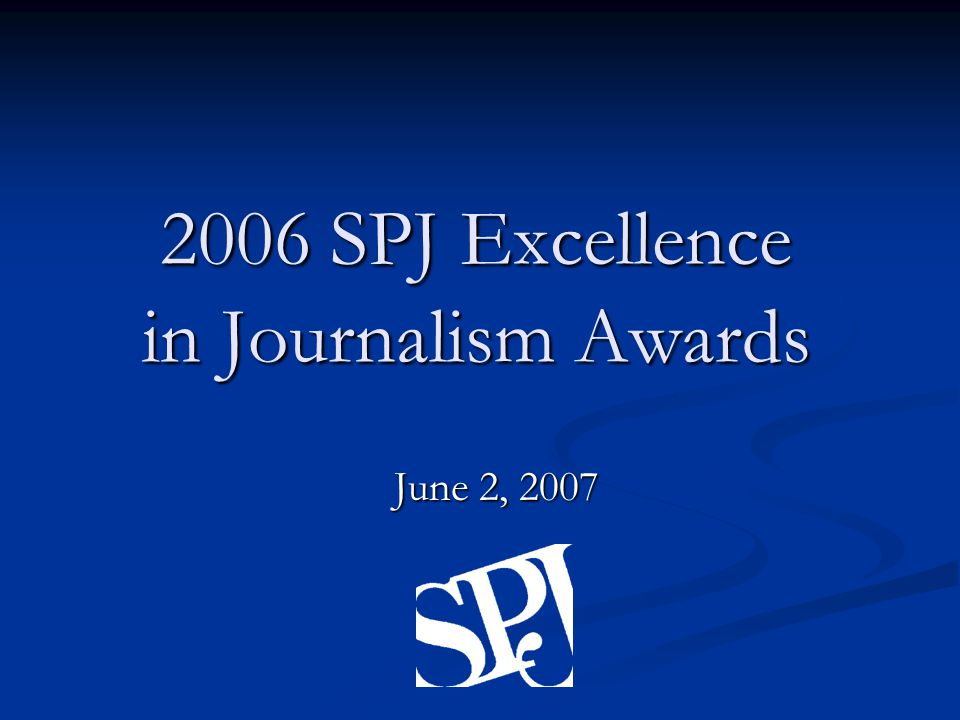 2006 SPJ Excellence in Journalism Awards June 2, 2007