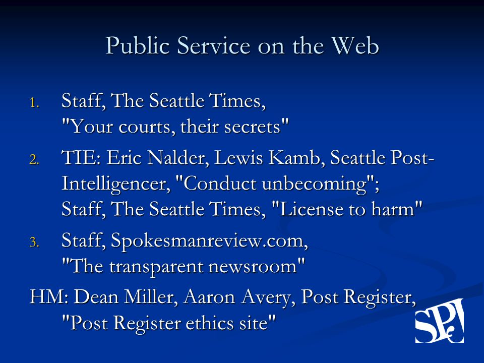 Public Service on the Web 1. Staff, The Seattle Times, Your courts, their secrets 2.