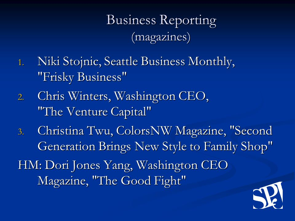 Business Reporting (magazines) 1. Niki Stojnic, Seattle Business Monthly, Frisky Business 2.
