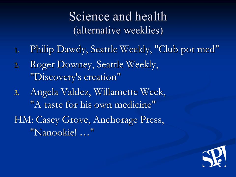 Science and health (alternative weeklies) 1. Philip Dawdy, Seattle Weekly, Club pot med 2.