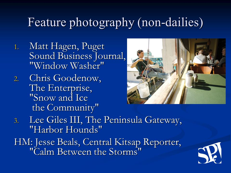 Feature photography (non-dailies) 1. Matt Hagen, Puget Sound Business Journal, Window Washer 2.