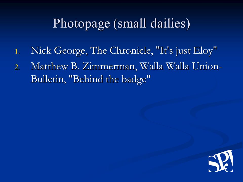Photopage (small dailies) 1. Nick George, The Chronicle, It s just Eloy 2.