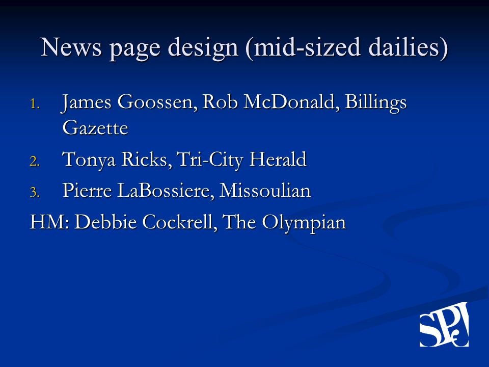 News page design (mid-sized dailies) 1. James Goossen, Rob McDonald, Billings Gazette 2.