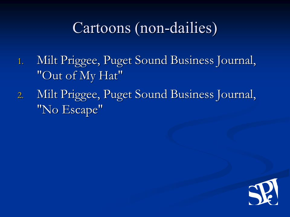Cartoons (non-dailies) 1. Milt Priggee, Puget Sound Business Journal, Out of My Hat 2.