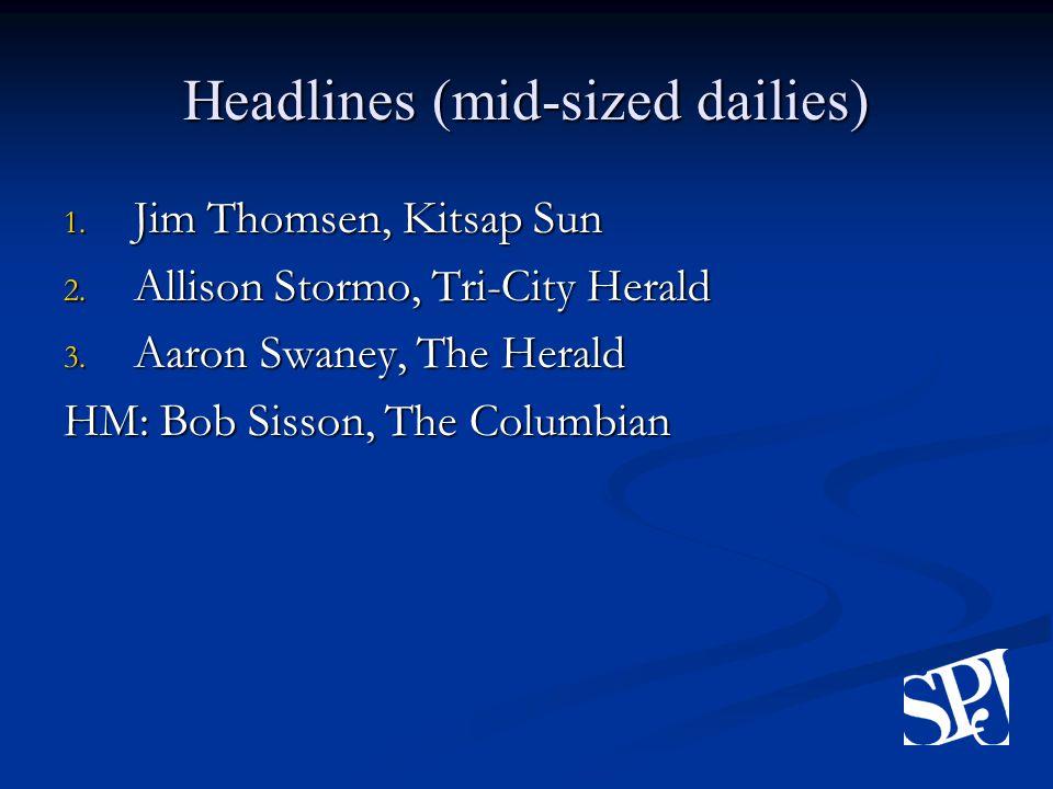 Headlines (mid-sized dailies) 1.Jim Thomsen, Kitsap Sun 2.