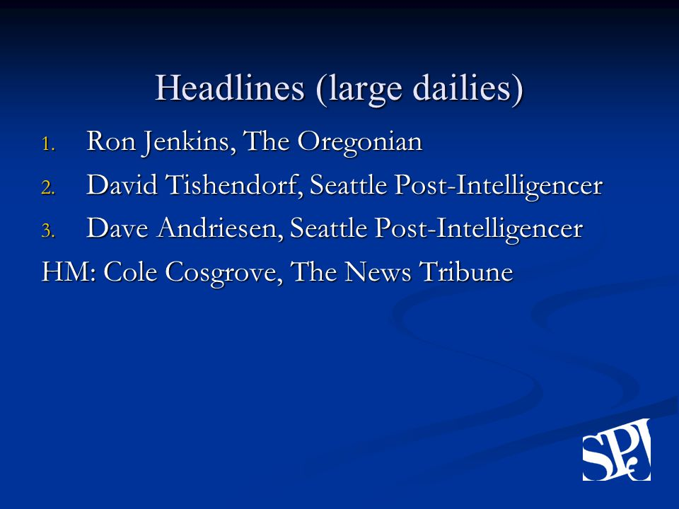 Headlines (large dailies) 1. Ron Jenkins, The Oregonian 2.