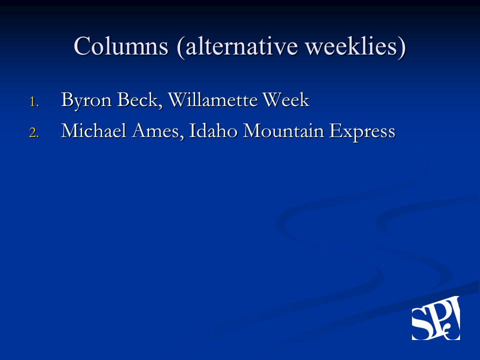 Columns (alternative weeklies) 1. Byron Beck, Willamette Week 2.