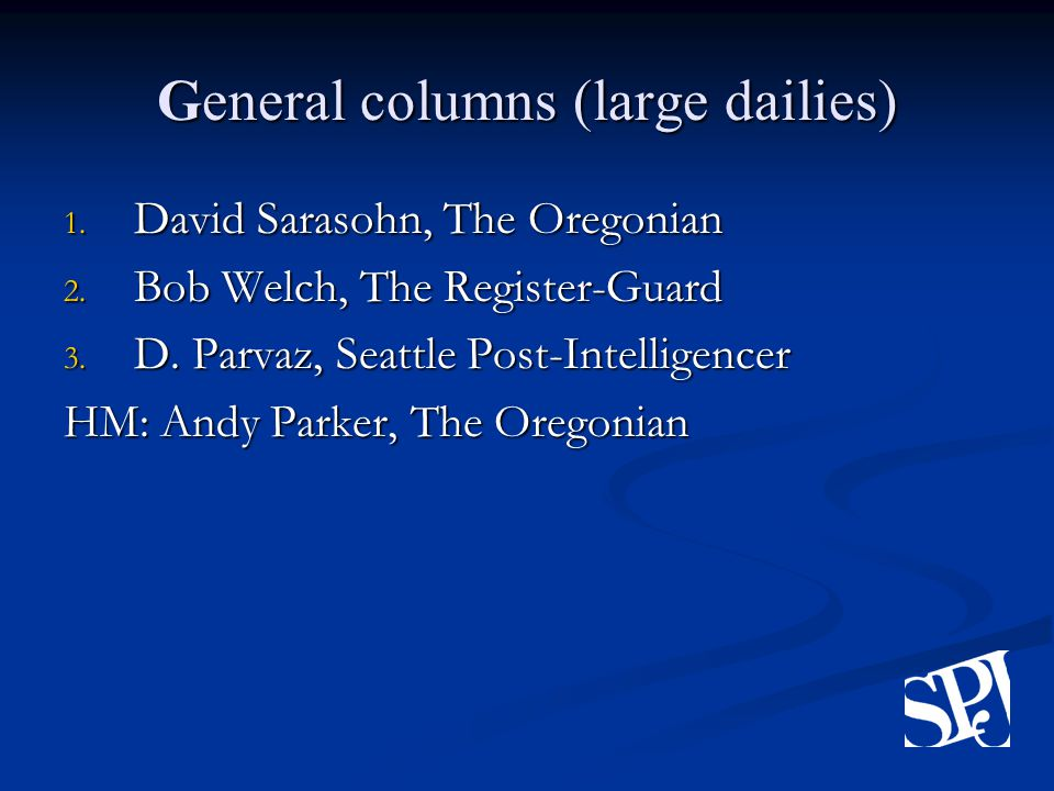 General columns (large dailies) 1. David Sarasohn, The Oregonian 2.